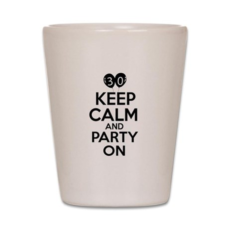 30 , Keep Calm And Party On Shot Glass