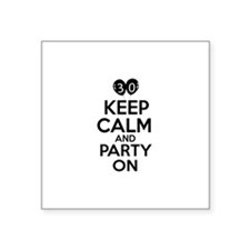 """30 , Keep Calm And Party On Square Sticker 3"""" x 3"""""""
