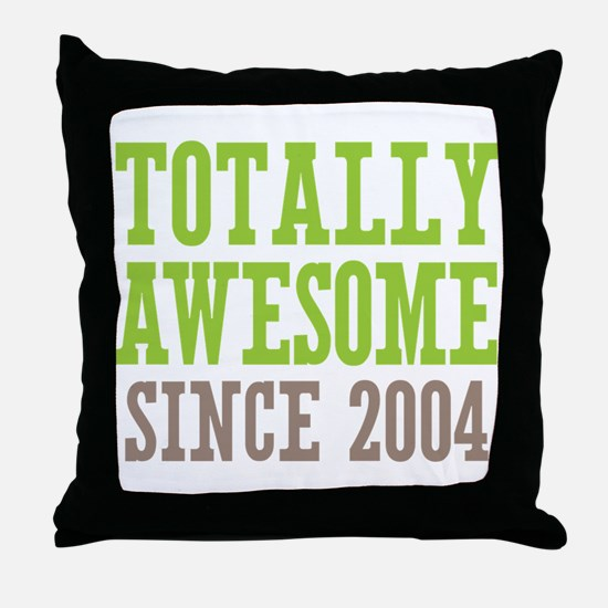 Totally Awesome Since 2004 Throw Pillow