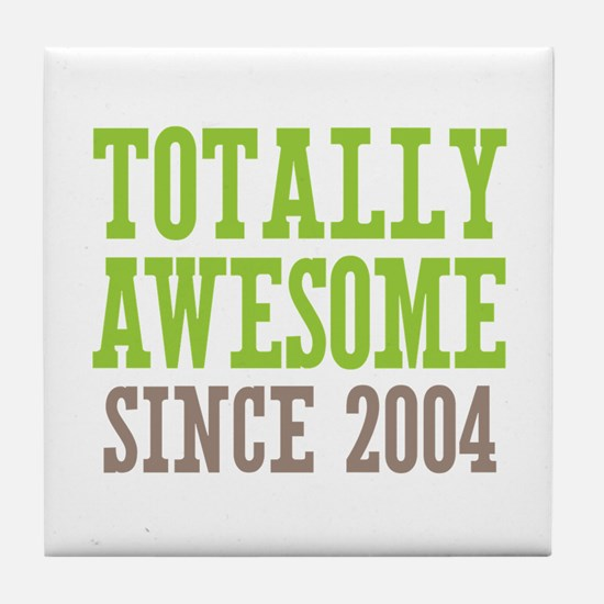 Totally Awesome Since 2004 Tile Coaster