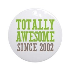 Totally Awesome Since 2002 Ornament (Round)