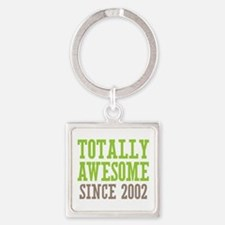 Totally Awesome Since 2002 Square Keychain