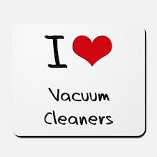 I love Vacuum Cleaners Mousepad