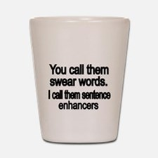You call them swear words Shot Glass