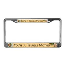 You're A Terrible Mother License Plate Frame