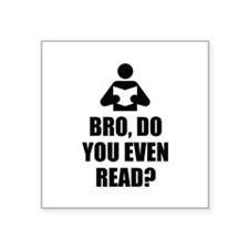 "Bro, Do You Even Read? Square Sticker 3"" x 3"""