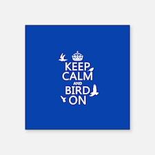 "Keep Calm and Bird On Square Sticker 3"" x 3"""