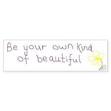 Be Your Own Kind Of Beautiful Bumper Bumper Bumper Sticker