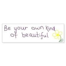 Be Your Own Kind Of Beautiful Bumper Bumper Sticker