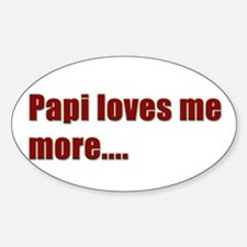 Papi loves me more.... Oval Decal