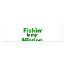 FISHIN IS MY MISSION Bumper Bumper Sticker