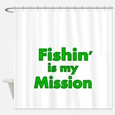 FISHIN IS MY MISSION Shower Curtain