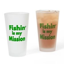 FISHIN IS MY MISSION Drinking Glass