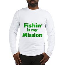 FISHIN IS MY MISSION Long Sleeve T-Shirt