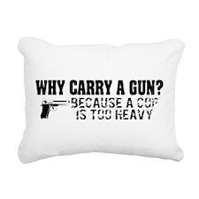 Why Carry A Gun? Rectangular Canvas Pillow