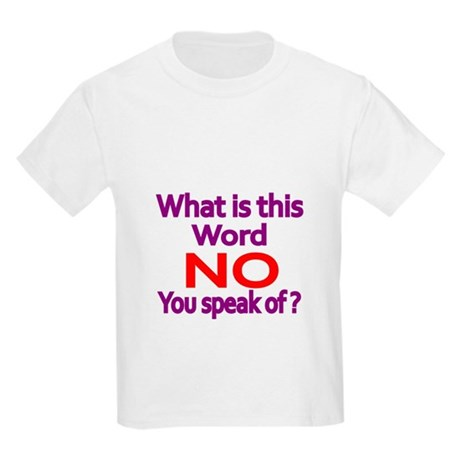 What is this word NO you speak of T-Shirt