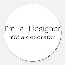 Designer not a decorator.png Round Car Magnet