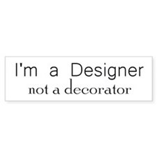 Designer not a decorator.png Bumper Bumper Sticker