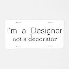 Designer not a decorator.png Aluminum License Plat