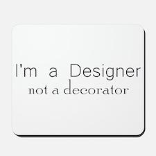 Designer not a decorator.png Mousepad