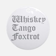 whiskey-tango-foxtrot-old-l-gray Ornament (Round)