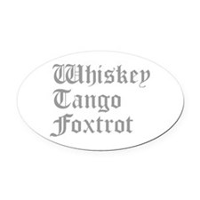 whiskey-tango-foxtrot-old-l-gray Oval Car Magnet