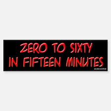 Zero to Sixty in 15 Minutes Bumper Bumper Bumper Sticker