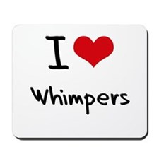 I love Whimpers Mousepad