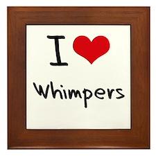 I love Whimpers Framed Tile