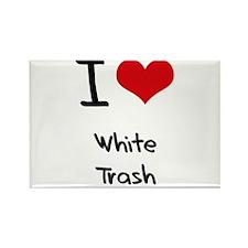 I love White Trash Rectangle Magnet