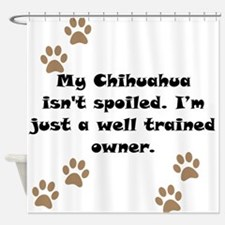 Well Trained Chihuahua Owner Shower Curtain