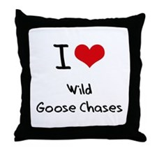 I love Wild Goose Chases Throw Pillow