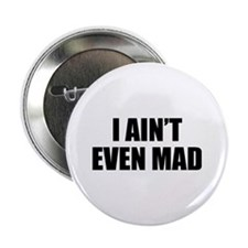 """I Ain't Even Mad 2.25"""" Button"""