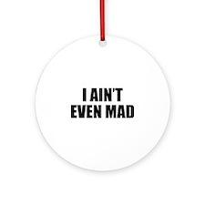 I Ain't Even Mad Ornament (Round)