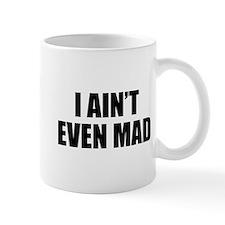 I Ain't Even Mad Mug