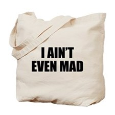 I Ain't Even Mad Tote Bag