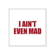 """I Ain't Even Mad Square Sticker 3"""" x 3"""""""