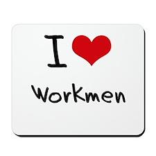I love Workmen Mousepad