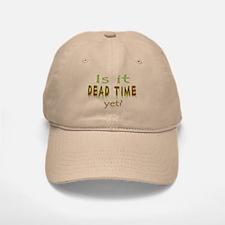 Dead Time Yet? Baseball Baseball Cap