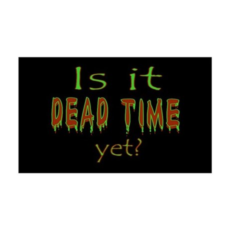 Dead Time Yet? 35x21 Wall Decal