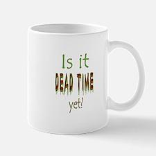 Dead Time Yet? Mug