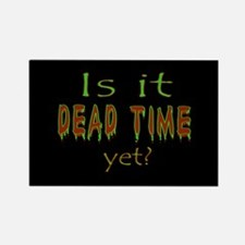 Dead Time Yet? Rectangle Magnet