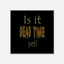 """Dead Time Yet? Square Sticker 3"""" x 3"""""""