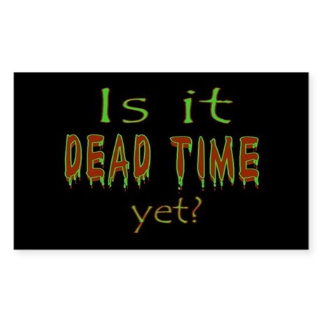 Dead Time Yet? Sticker (Rectangle)
