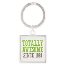 Totally Awesome Since 1981 Square Keychain