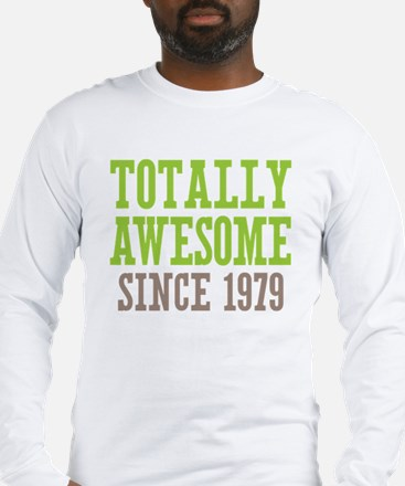 Totally Awesome Since 1979 Long Sleeve T-Shirt