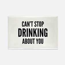 Can't Stop Drinking About You Rectangle Magnet