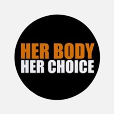 "Her Body Her Choice 3.5"" Button"