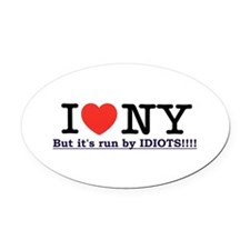I Love NY, but it's run by IDIOTS! Oval Magnet