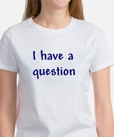 I Have a Question Tee